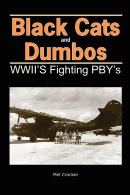 Black Cats and Dumbos - WWII's Fighting PBYs