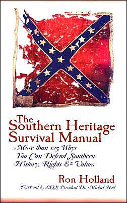 The Southern Heritage Survival Manual: More than 125 Ways You Can Defend Southern History,Rights and Values