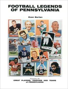 Football Legends of Pennsylvania: The Greatest Players, Coaches and Teams of Pennsylvania