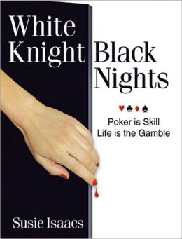 White Knight, Black Nights: Poker is Skill, Life is the Gamble