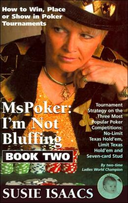 MsPoker: I'm Not Bluffing, Book Two: How to Win, Place or Show in Poker Tournaments