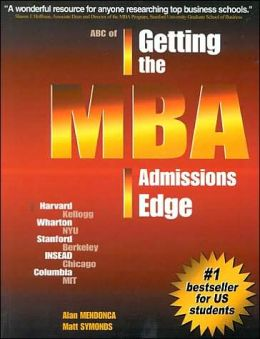 ABC of Getting the MBA Admissions Edge : Officially Supported by McKinsey and Co. and Goldman Sachs