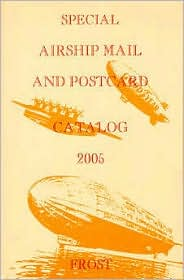 Special Airship Mail and Postcard Catalogue, 2005; Zeppelins, German Airships after WW II, Zeppelin NT, American Airships, British Airships, Do-X, Envelopes, Postcards