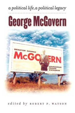 George Mcgovern: A Political Life, a Political Legacy
