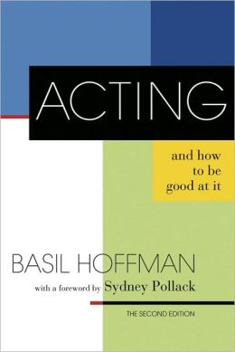 Acting and How to Be Good at It: The Second Edition