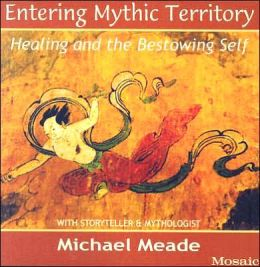 Entering Mythic Territory: Healing and the Bestowing Self