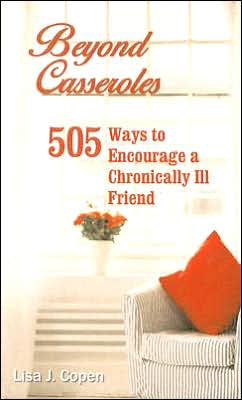 Beyond Casseroles: 505 Ways to Encourage a Chronically Ill Friend