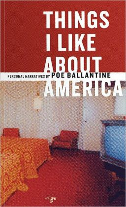 Things I Like About America: Personal Narratives by Poe Ballantine