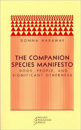 Companion Species Manifesto: Dogs, People, and Significant Otherness