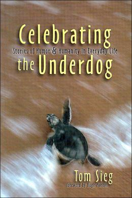 Celebrating the Underdog: Stories of Humor & Humanity in Everyday Life