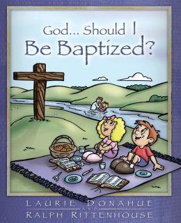 God...Should I Be Baptized?
