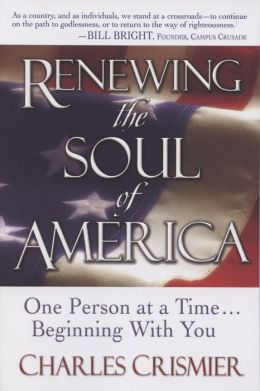 Renewing the Soul of America: One Person at a Time Beginning with You