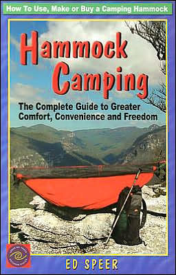 Hammock Camping: The Complete Guide to Greater Comfort, Convenience and Freedom