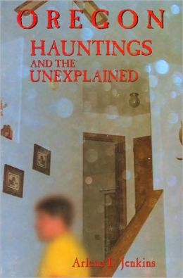 Oregon Hauntings and the Unexplained
