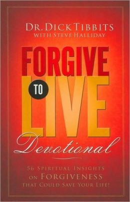 Forgive to Live Devotional: 56 Spiritual Insights on Forgiveness That Could Save Your Life