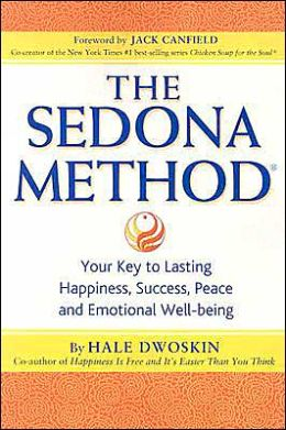 The Sedona Method: Your Key to Lasting, Happiness, Success, Peace and Emotional Well-being