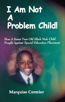 I Am Not a Problem Child: How A Seven Year Old Black Male Child Fought Against Special Education Placement