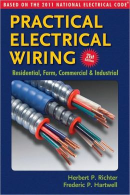 Practical Electrical Wiring: Residential, Farm, Commercial & Industrial: Based on the 2011 National Electrical Code