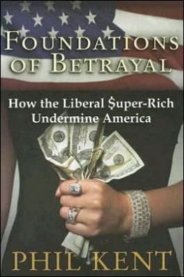 Foundations of Betrayal: How the Liberal Super Rich Undermine America