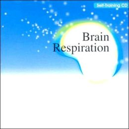 Brain Respiration: Making Your Brain Productive, Creative, and Peaceful