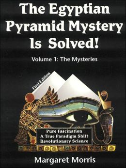 The Egyptian Pyramid Mystery Is Solved!: The Mysteries