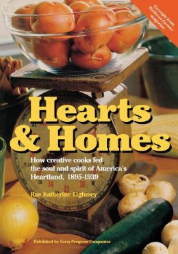 Hearts and Home: How Creative Cooks Fed the Soul and Spirit of America's Heartland, 1895-1939