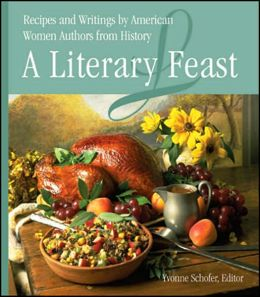 Literary Feast: Recipes and Writings by American Women Authors from History