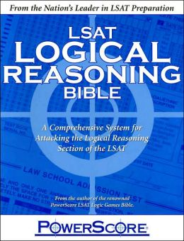 PowerScore LSAT Logical Reasoning Bible: A Comprehensive System for Attacking the Logical Reasoning Section of the LSAT
