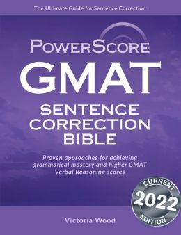 GMAT Sentence Correction Bible: A Comprehensive System for Attacking GMAT Sentence Correction Questions