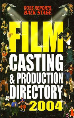 Film Casting and Production Directory 2004 (Ross Reports/Back Stage Publications)