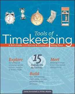 Tools of Timekeeping: A Kid's Guide to the History and Science of Telling Time