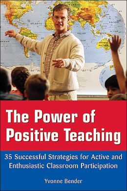 Power of Positive Teaching: 35 Successful Strategies for Active and Enthusiastic Classroom Participation