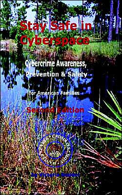 Stay Safe in Cyberspace: Cybercrime Awareness, Prevention and Safety for American Families
