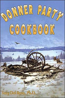 Donner Party Cookbook: A Guide to Survival on the Hastings Cut Off