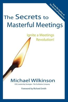 Secrets to Masterful Meetings: Ignite a Meetings Revolution