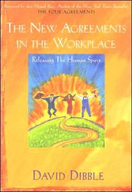 The New Agreements in the Workplace: Releasing the Human Spirit