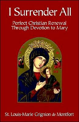I Surrender All: Perfect Christian Renewal Through Devotion to Mary