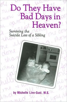 Do They Have Bad Days in Heaven?: Surviving the Suicide Loss of a Sibling