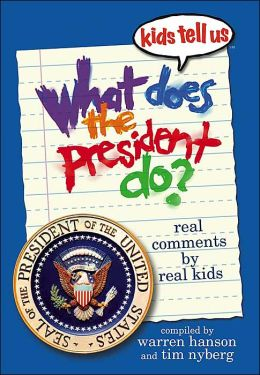 kids tell us: What Does the President Do?