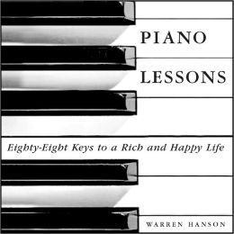 PIANO LESSONS: Eighty-Eight Keys to a Rich and Happy Life