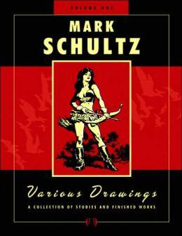 Mark Schultz: Various Drawings Volume One