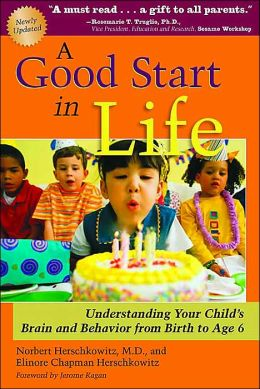 A Good Start in Life: Understanding Your Child's Brain and Behavior from Birth to Age 6