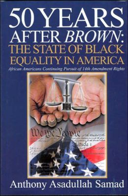50 Years After Brown The State of Black Equality in America: African Americans Continuing Pursuit of 14th Amendment Rights