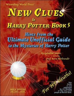 New Clues to Harry Potter: Book 5: Hints from the Ultimate Unofficial Guide to the Mysteries of Harry Potter