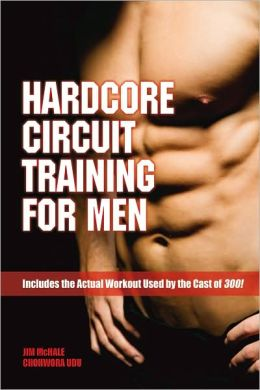 Hardcore Circuit Training for Men - Includes the Actual Workout Used by the Cast of 300