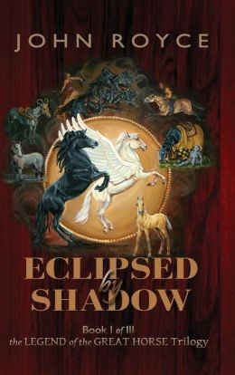 Eclipsed by Shadow: The Legend of the Great Horse - Book I of III