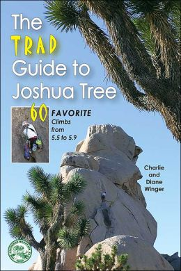 The Trad Guide to Joshua Tree: 60 Favorite Climbs from 5. 5 to 5. 9