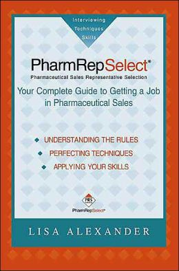 PharmRepSelect: Your Complete Guide to Getting a Pharmaceutical Sales Job: Pharmaceutical Sales