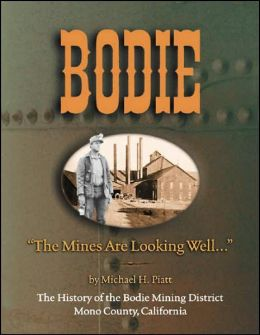 Bodie: The Mines Are Looking Well...: The History of the Bodie Mining District, Mono County, California