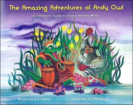 The Amazing Adventures of Andy Owl: A Children's Guide to Understanding Music